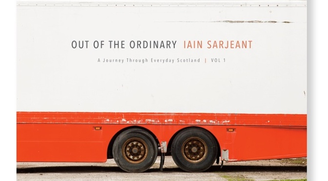 Book Review: Out of the Ordinary: A Journey Through Everyday Scotland | Vol. 1  by Iain Sarjeant